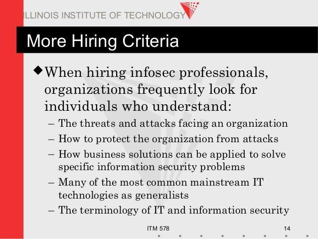 ITM 578 14 ILLINOIS INSTITUTE OF TECHNOLOGY More Hiring Criteria When hiring infosec professionals, organizations frequen...