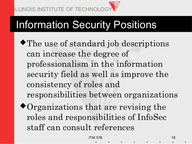 ITM 578 18 ILLINOIS INSTITUTE OF TECHNOLOGY Information Security Positions The use of standard job descriptions can incre...