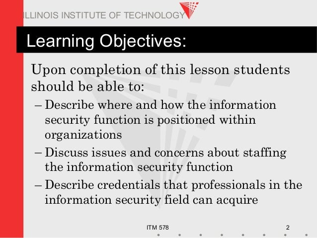 ITM 578 2 ILLINOIS INSTITUTE OF TECHNOLOGY Learning Objectives: Upon completion of this lesson students should be able to:...