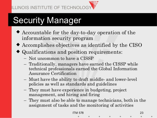 ITM 578 23 ILLINOIS INSTITUTE OF TECHNOLOGY Security Manager  Accountable for the day-to-day operation of the information...