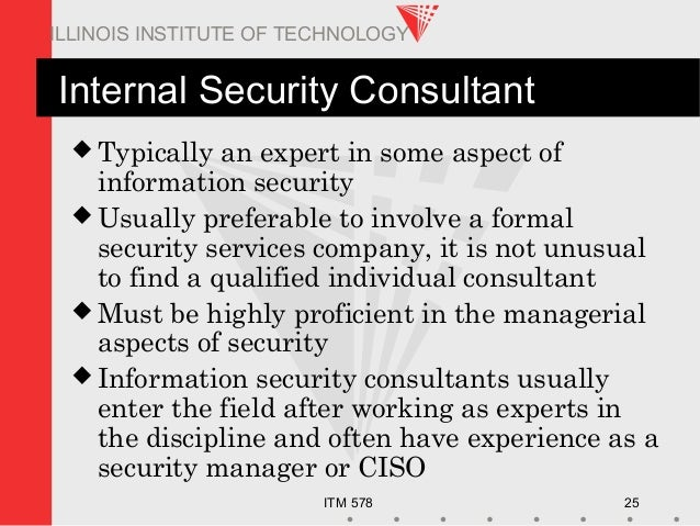ITM 578 25 ILLINOIS INSTITUTE OF TECHNOLOGY Internal Security Consultant  Typically an expert in some aspect of informati...