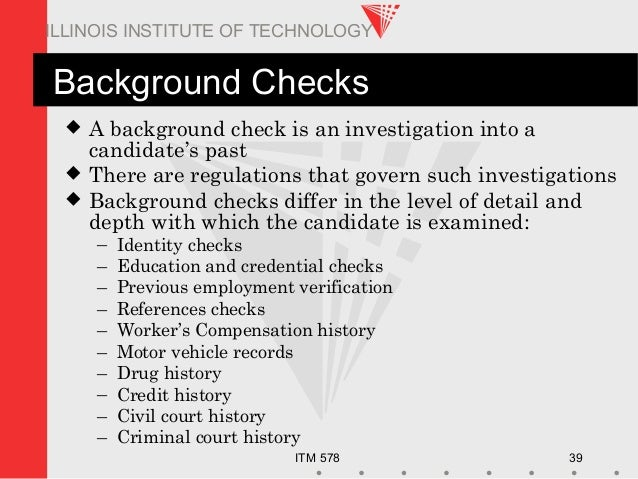 ITM 578 39 ILLINOIS INSTITUTE OF TECHNOLOGY Background Checks  A background check is an investigation into a candidate's ...