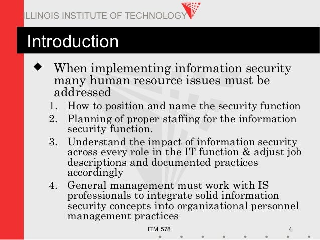 ITM 578 4 ILLINOIS INSTITUTE OF TECHNOLOGY Introduction  When implementing information security many human resource issue...