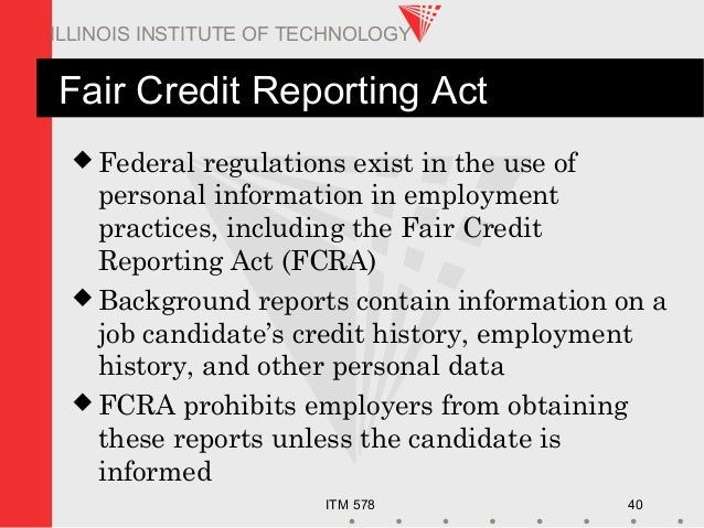 ITM 578 40 ILLINOIS INSTITUTE OF TECHNOLOGY Fair Credit Reporting Act  Federal regulations exist in the use of personal i...