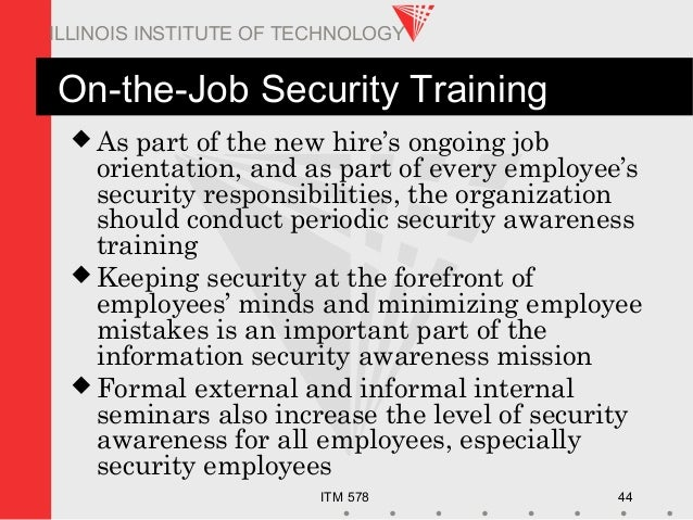 ITM 578 44 ILLINOIS INSTITUTE OF TECHNOLOGY On-the-Job Security Training  As part of the new hire's ongoing job orientati...