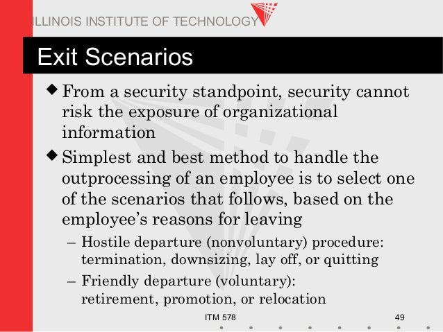 ITM 578 49 ILLINOIS INSTITUTE OF TECHNOLOGY Exit Scenarios  From a security standpoint, security cannot risk the exposure...