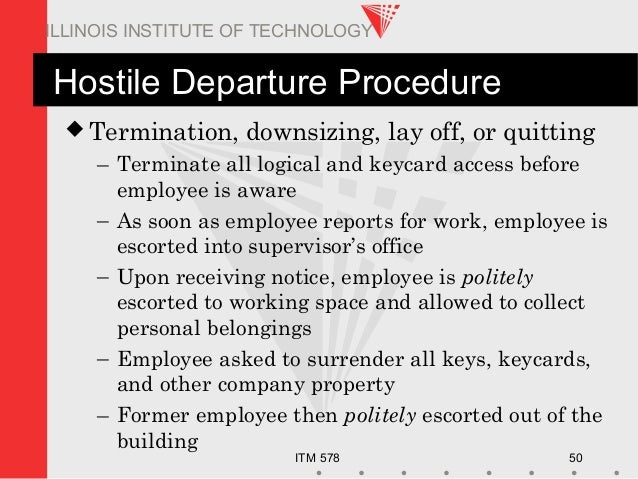 ITM 578 50 ILLINOIS INSTITUTE OF TECHNOLOGY Hostile Departure Procedure  Termination, downsizing, lay off, or quitting – ...