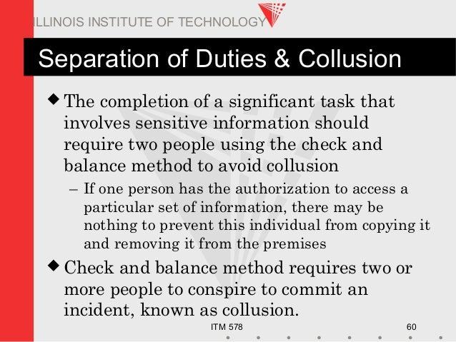ITM 578 60 ILLINOIS INSTITUTE OF TECHNOLOGY Separation of Duties & Collusion  The completion of a significant task that i...