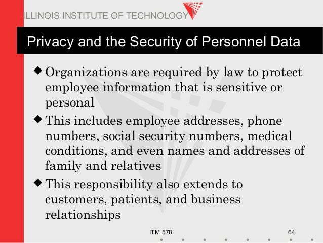ITM 578 64 ILLINOIS INSTITUTE OF TECHNOLOGY Privacy and the Security of Personnel Data  Organizations are required by law...