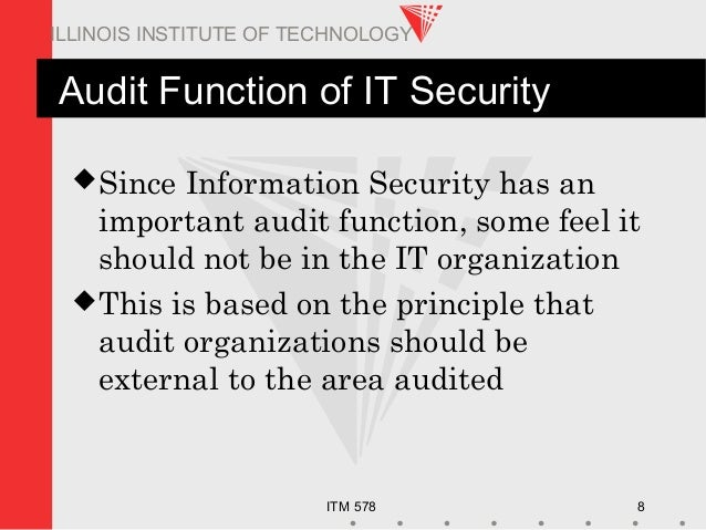 ITM 578 8 ILLINOIS INSTITUTE OF TECHNOLOGY Audit Function of IT Security Since Information Security has an important audi...