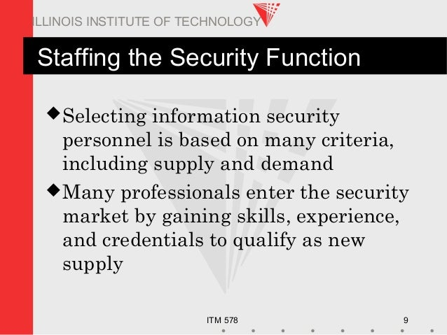 ITM 578 9 ILLINOIS INSTITUTE OF TECHNOLOGY Staffing the Security Function Selecting information security personnel is bas...