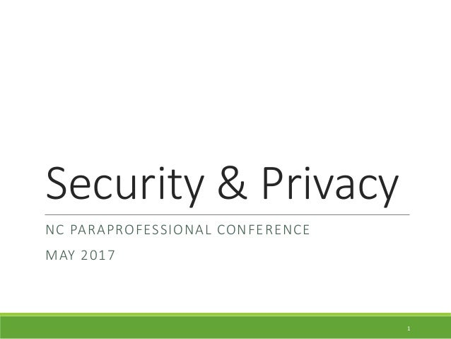 Security & Privacy NC PARAPROFESSIONAL CONFERENCE MAY 2017 1