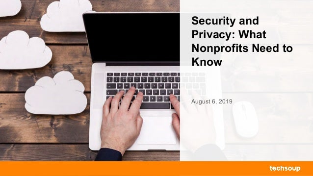 Security and Privacy: What Nonprofits Need to Know August 6, 2019