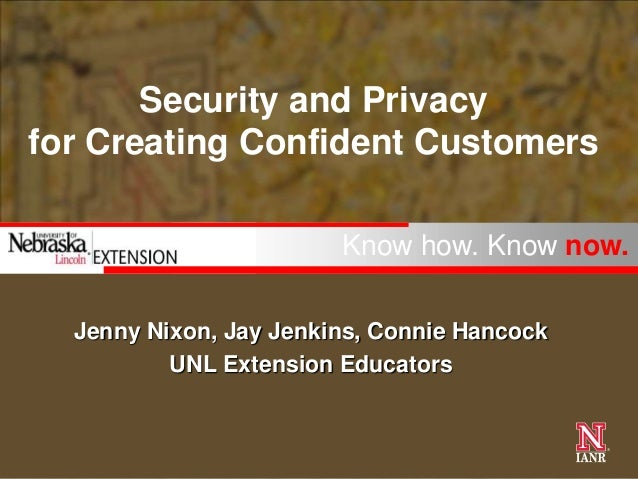 Security and Privacyfor Creating Confident Customers                        Know how. Know now.  Jenny Nixon, Jay Jenkins,...