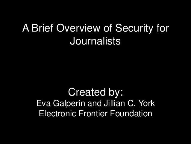 A Brief Overview of Security forJournalistsCreated by:Eva Galperin and Jillian C. YorkElectronic Frontier Foundation