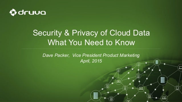 Security & Privacy of Cloud Data What You Need to Know Dave Packer, Vice President Product Marketing April, 2015