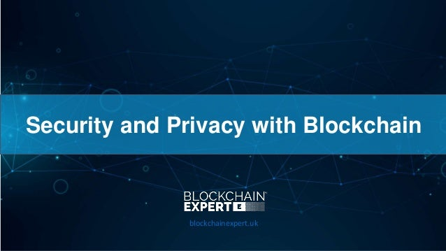 Security and Privacy with Blockchain blockchainexpert.uk