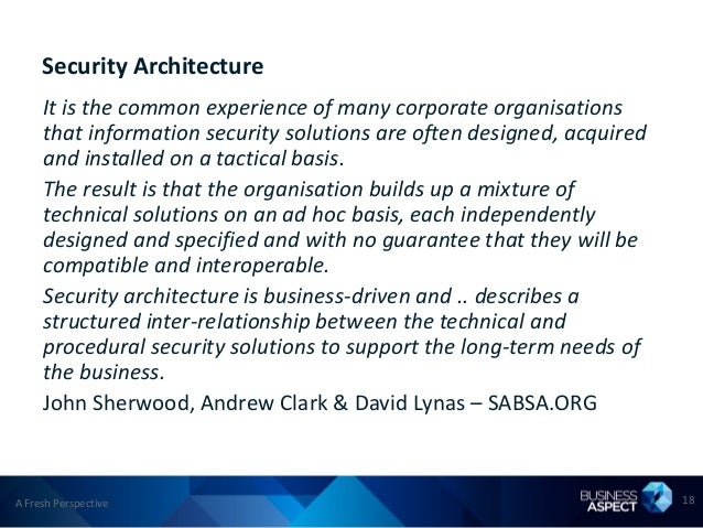 Security Architecture     It is the common experience of many corporate organisations     that information security soluti...