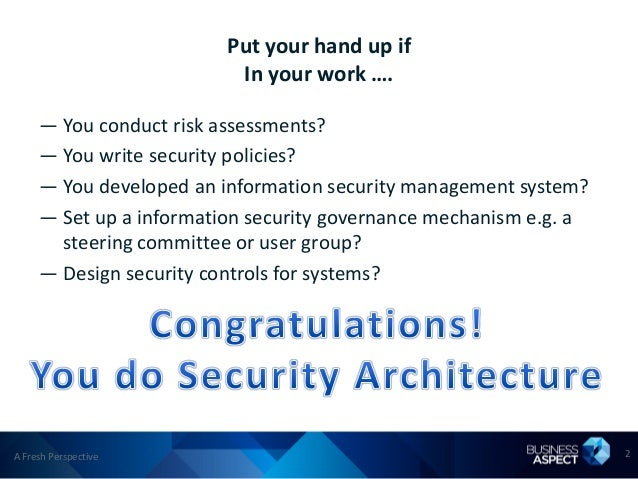 Put your hand up if                          In your work ….     — You conduct risk assessments?     — You write security ...