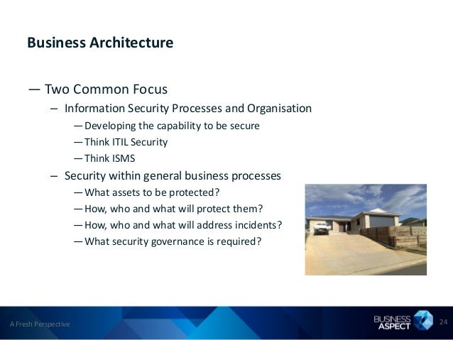 Business Architecture     — Two Common Focus            – Information Security Processes and Organisation                 ...