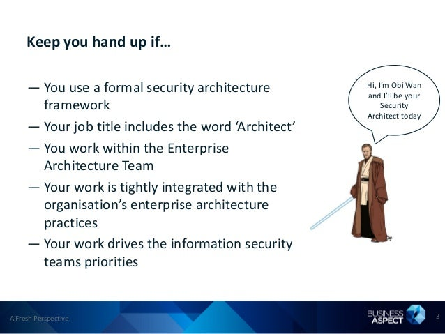 Keep you hand up if…     — You use a formal security architecture         Hi, I'm Obi Wan                                 ...