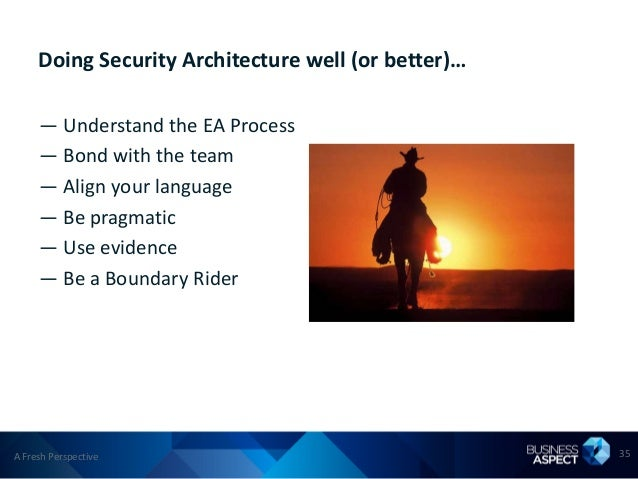 Doing Security Architecture well (or better)…     — Understand the EA Process     — Bond with the team     — Align your la...