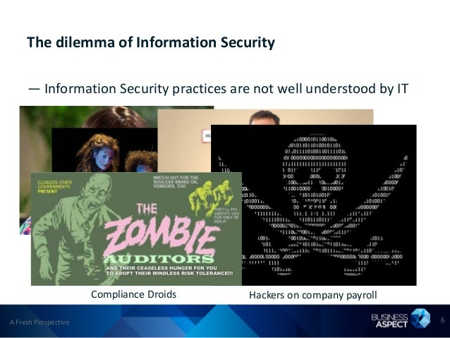 The dilemma of Information Security     — Information Security practices are not well understood by IT               The D...