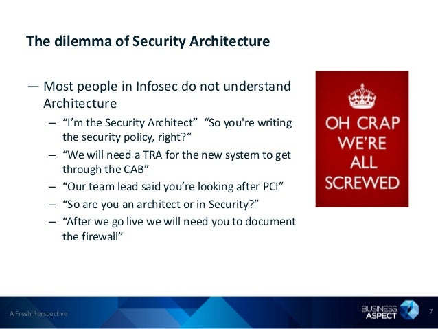 """The dilemma of Security Architecture     — Most people in Infosec do not understand       Architecture            – """"I'm t..."""