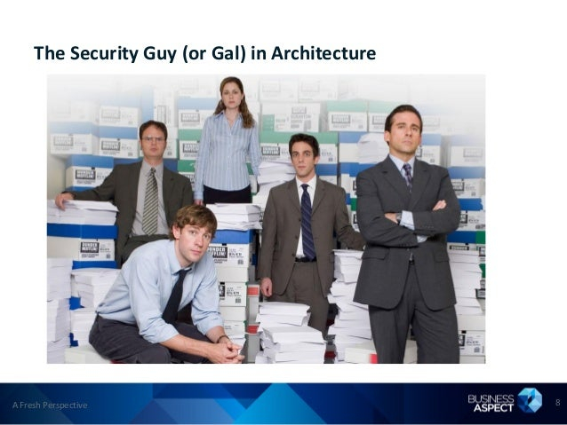 The Security Guy (or Gal) in ArchitectureA Fresh Perspective                              8