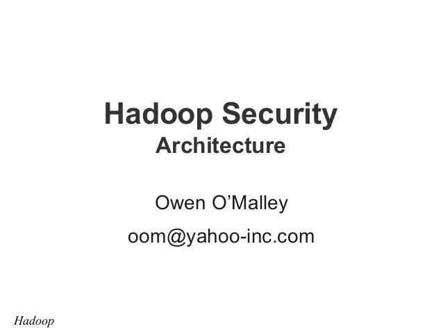 Hadoop Security Architecture Owen O'Malley oom@yahoo-inc.com  Hadoop