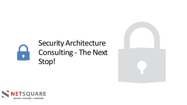 SecurityArchitecture Consulting- TheNext Stop!