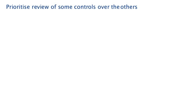 Prioritise review of some controls over theothers