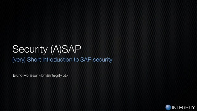 INTEGRITY Security (A)SAP (very) Short introduction to SAP security Bruno Morisson <bm@integrity.pt>