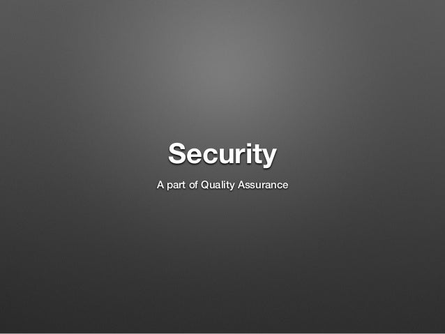 Security A part of Quality Assurance