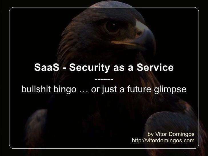 SaaS - Security as a Service                   ------ bullshit bingo … or just a future glimpse                           ...