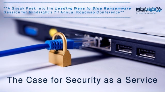1 The Case for Security as a Service _______________________________________________________________________ * * A S n e a...