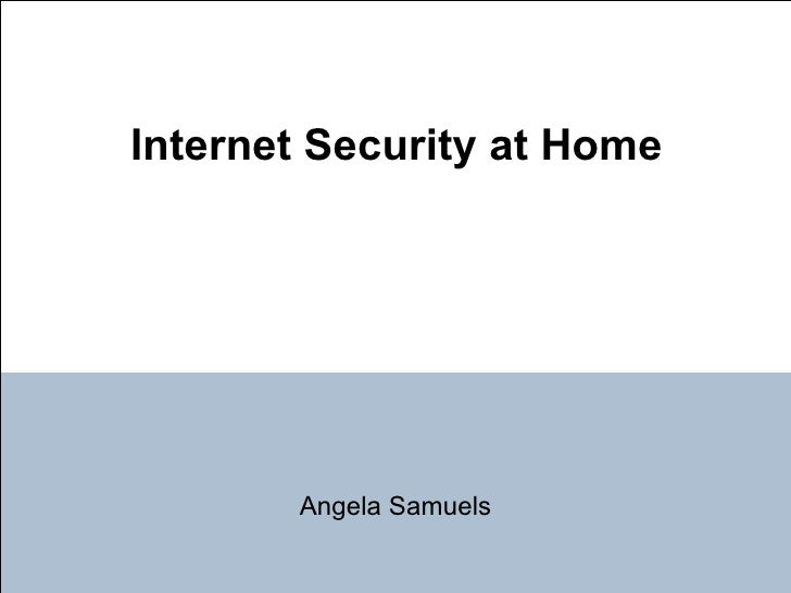 Internet Security at Home Angela Samuels