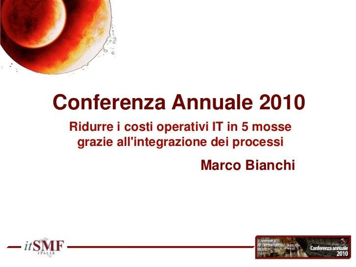 Ridurre i costi operativi IT in 5 mosse grazie all'integrazione dei processi<br />Marco Bianchi<br />