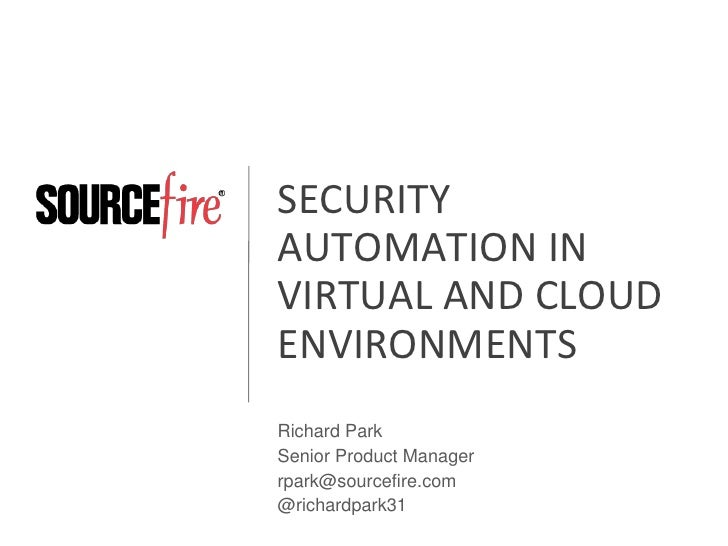 SECURITY AUTOMATION IN VIRTUAL AND CLOUD ENVIRONMENTS<br />Richard Park<br />Senior Product Manager<br />rpark@sourcefire....
