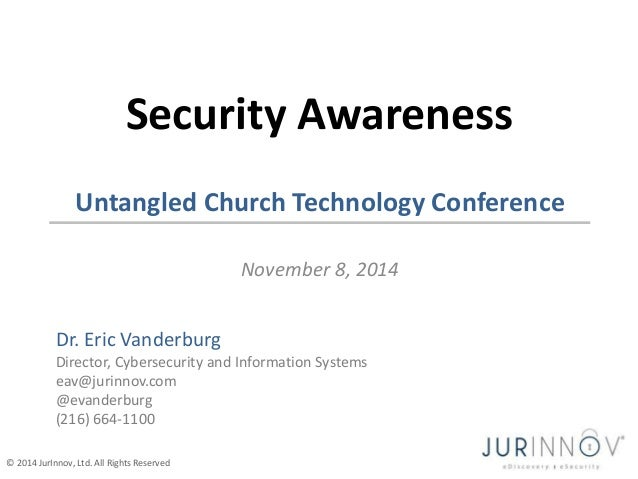 Security Awareness  Untangled Church Technology Conference  © 2014 JurInnov, Ltd. All Rights Reserved  November 8, 2014  D...