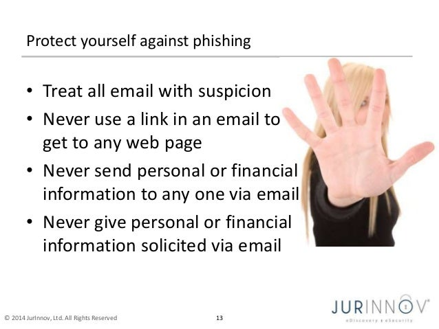 Protect yourself against phishing  • Treat all email with suspicion  • Never use a link in an email to  get to any web pag...