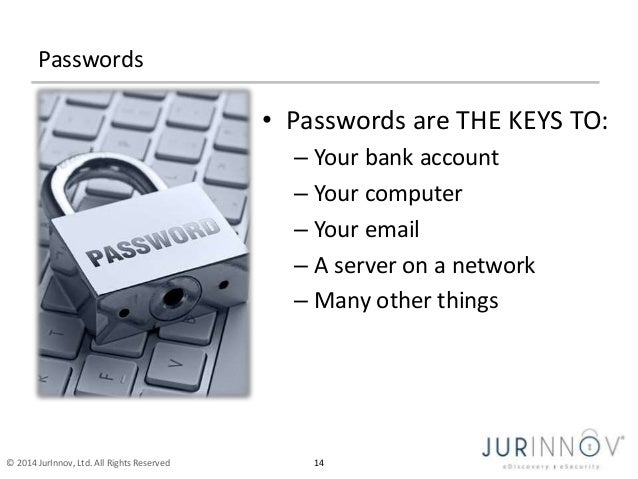 Passwords  • Passwords are THE KEYS TO:  – Your bank account  – Your computer  – Your email  – A server on a network  – Ma...