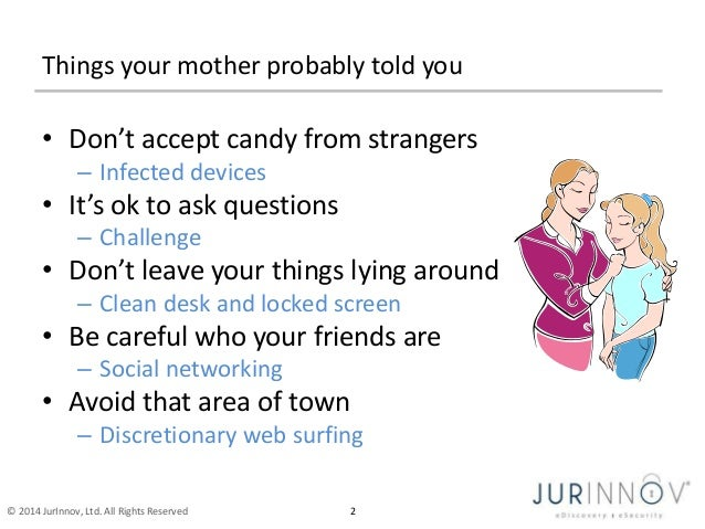 Things your mother probably told you  • Don't accept candy from strangers  – Infected devices  • It's ok to ask questions ...