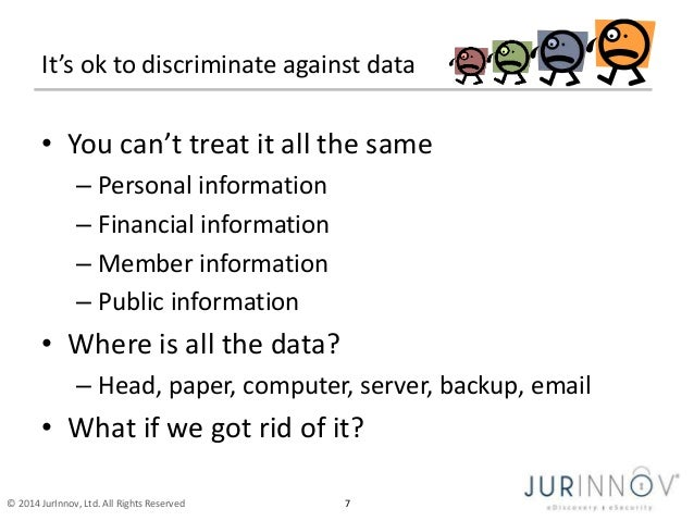 It's ok to discriminate against data  • You can't treat it all the same  – Personal information  – Financial information  ...