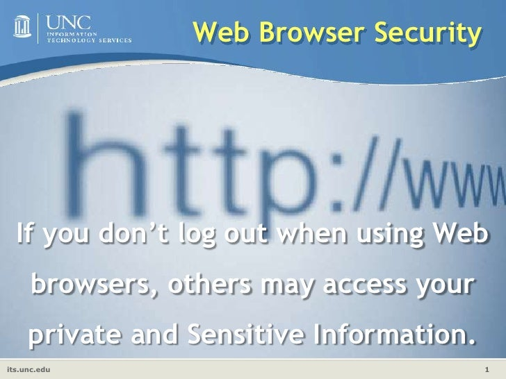 Web Browser Security<br />If you don't log out when using Web browsers, others may access your private and Sensitive Info...