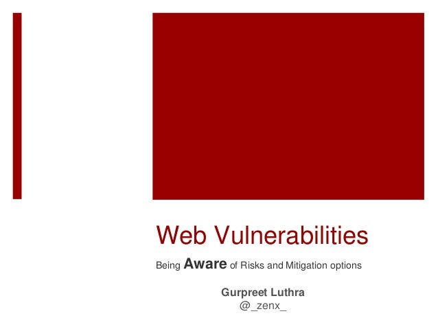 Web Vulnerabilities Being Aware of Risks and Mitigation options Gurpreet Luthra @_zenx_