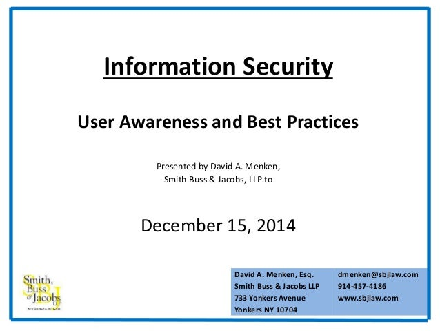 Information Security  User Awareness and Best Practices  Presented by David A. Menken,  Smith Buss & Jacobs, LLP to  Decem...