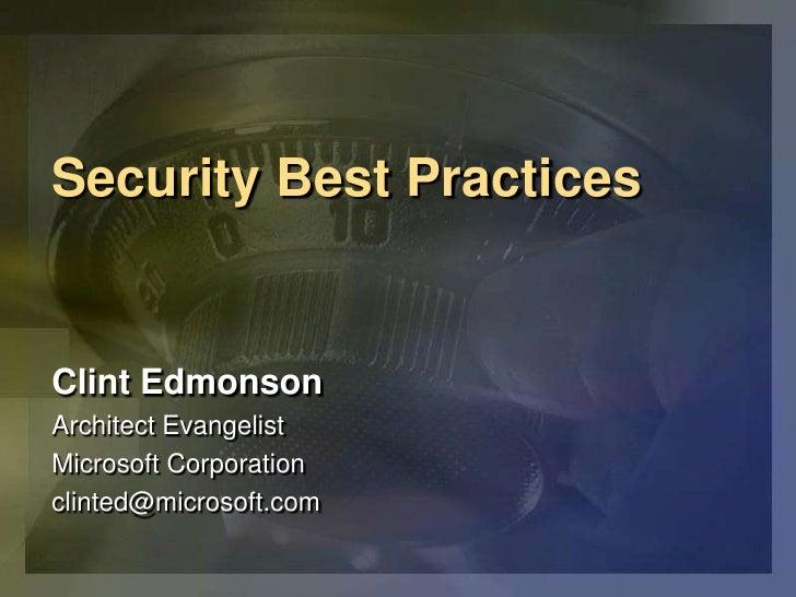 Security Best Practices<br />Clint Edmonson<br />Architect Evangelist<br />Microsoft Corporation<br />clinted@microsoft.co...
