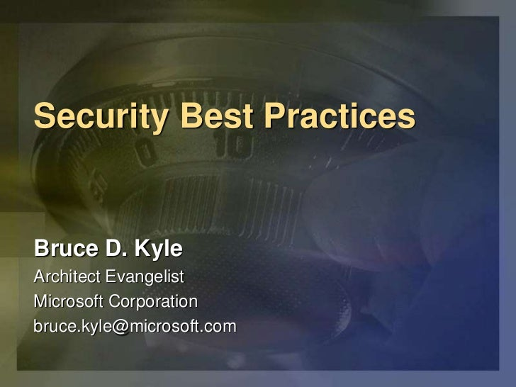 Security Best PracticesBruce D. KyleArchitect EvangelistMicrosoft Corporationbruce.kyle@microsoft.com
