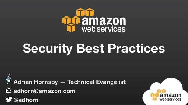 adhorn@amazon.com @adhorn Adrian Hornsby — Technical Evangelist Security Best Practices
